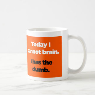 Today I cannot brain. I has the dumb. Coffee Mug