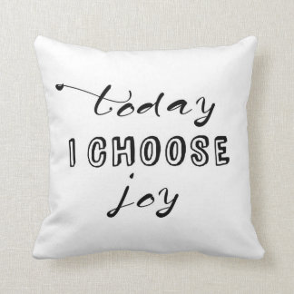 TODAY I CHOOSE JOY THROW PILLOW