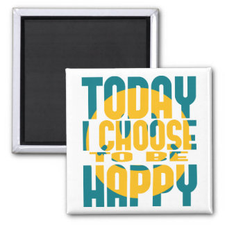 Today I Choose to be Happy Square Magnet