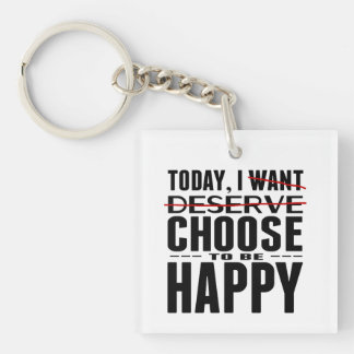 Today I CHOOSE to be Happy Single-Sided Square Acrylic Key Ring