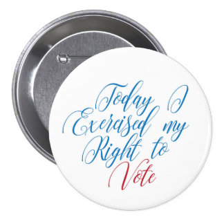 Today I Exercised My Right To Vote 7.5 Cm Round Badge