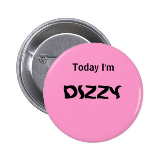 Today I m DIZZY - a MOOD button