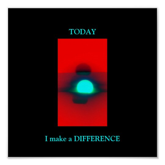 TODAY I make a DIFFERENCE -POSTER Poster