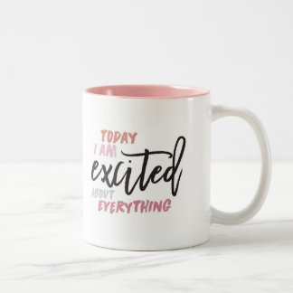 Today I'm Excited About Everything Mug