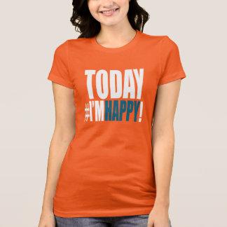 Today I'm Happy! T-Shirt