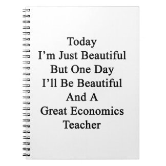 Today I'm Just Beautiful But One Day I'll Be Beaut Spiral Notebook