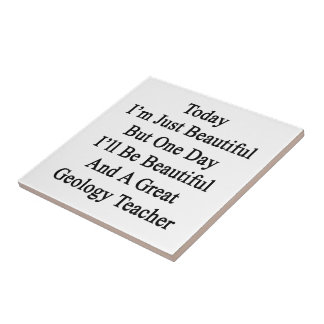 Today I'm Just Beautiful But One Day I'll Be Beaut Small Square Tile