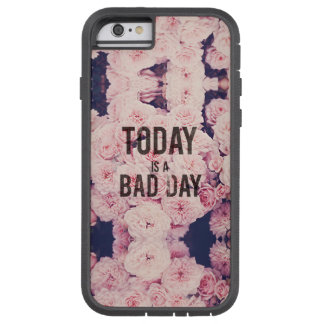 Today is a bad day tough xtreme iPhone 6 case
