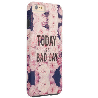 Today is a bad day tough iPhone 6 plus case
