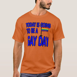Today is a gay day. T-Shirt