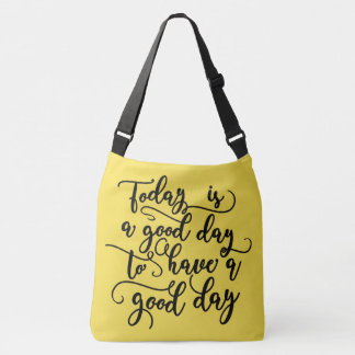 Today Is A Good Day Cross Over Bag