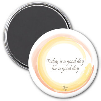 """Today is a good day for a good day"" 7.5 Cm Round Magnet"