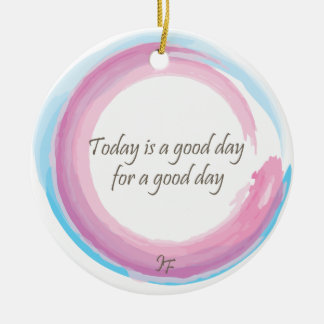 """Today is a good day for a good day"" Christmas Ornament"