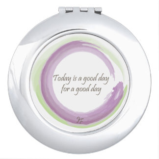 """Today is a good day for a good day"" Compact Mirror"