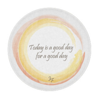 """""""Today is a good day for a good day"""" Cutting Board"""