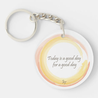 """Today is a good day for a good day"" Double-Sided Round Acrylic Key Ring"