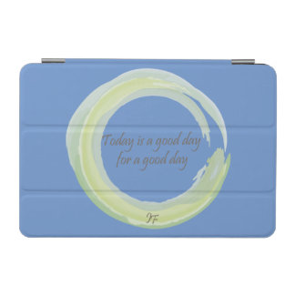 """""""Today is a good day for a good day"""" iPad Mini Cover"""