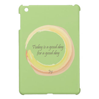 """Today is a good day for a good day"" iPad Mini Covers"