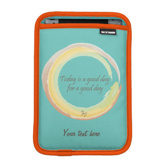 """Today is a good day for a good day"" iPad Mini Sleeve"