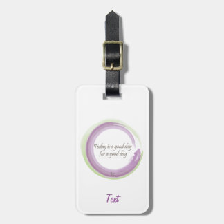 """Today is a good day for a good day"" Luggage Tag"
