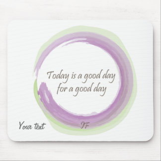 """Today is a good day for a good day"" Mouse Mat"