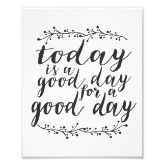 Today is a Good Day for a Good Day Photo Print