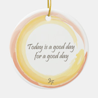 """Today is a good day for a good day"" Round Ceramic Decoration"