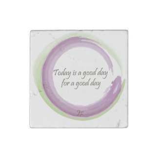 """Today is a good day for a good day"" Stone Magnet"