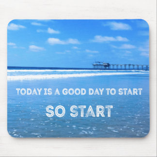 Today is a Good Day to Start (So Start) Mouse Pad