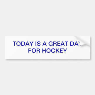 TODAY IS A GREAT DAY FOR HOCKEY STICKER