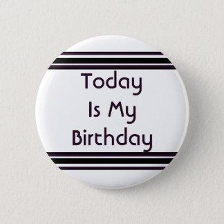Today is My Birthday 6 Cm Round Badge