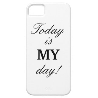 """Today is MY day!"" iPhone 5/5s Case"