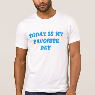 today is my favorite day T-Shirt