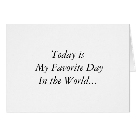 Today is My Favourite Day In the World