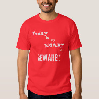 Today is my SMART day! BEWARE!!! T Shirt