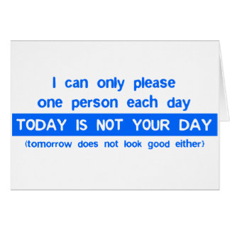 Today Is Not Your Day - Bad Day Funny Humour Comed Greeting Cards