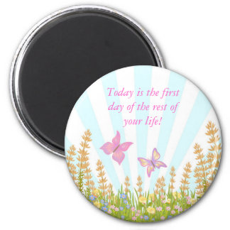 Today is the first day of the rest of your life 6 cm round magnet
