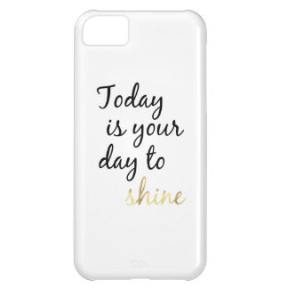 Today is Your Day to Shine iPhone 5C Case