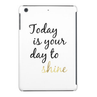 Today is Your Day to Shine iPad Mini Retina Cover