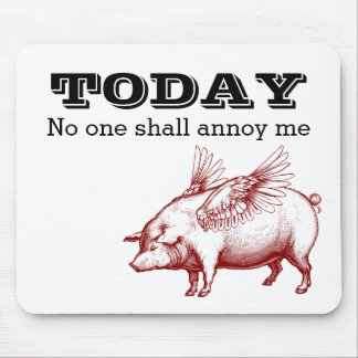 Today No One Shall Annoy Me Mouse Pad