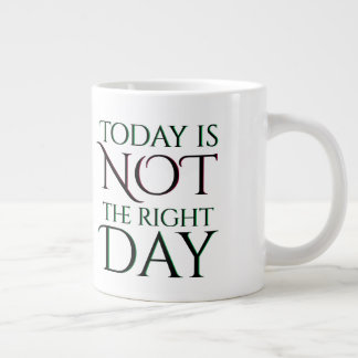Today Not the Right Day Large Coffee Mug