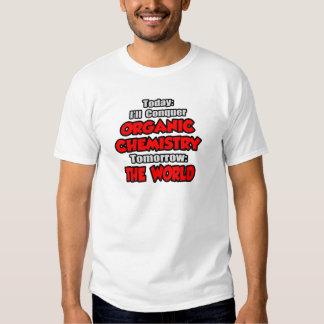 Today Organic Chemistry...Tomorrow T Shirts