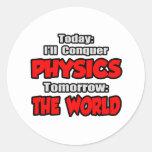 Today Physics...Tomorrow, The World Round Sticker