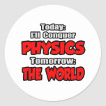 Today Physics...Tomorrow, The World Round Stickers