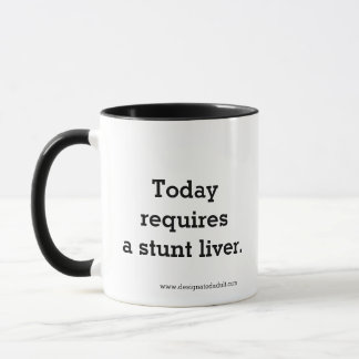 Today Requires a Stunt Liver - Mug