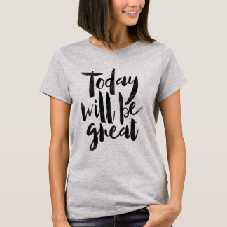 Today will be great T-Shirt