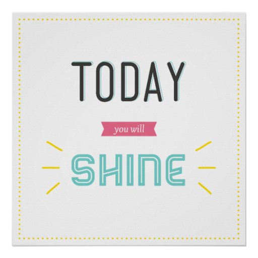 Today You Will Shine Motivational Design Poster