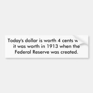 Today's dollar is worth 4 cents wh... - Customized Bumper Sticker