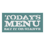 TODAY'S, MENU, EAT IT OR STARVE POSTER
