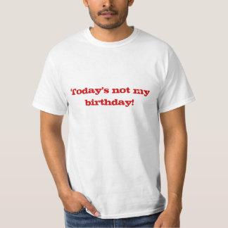 Today's not my birthday! T-Shirt